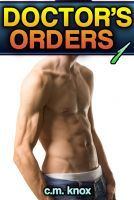 Doctor's Orders (Gay Domination/Submission Medical Fetish Erotica)