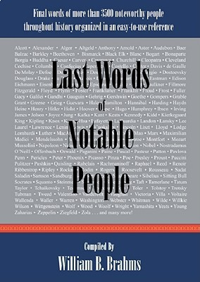 Last Words of Notable People by William B. Brahms