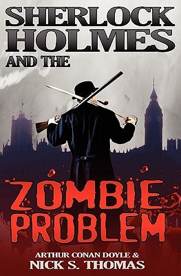 Sherlock Holmes and the Zombie Problem by Nick S. Thomas