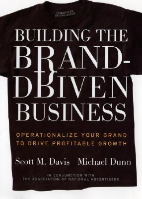 Building the Brand-Driven Business by Scott M. Davis