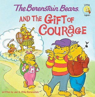 The Berenstain Bears and the Gift of Courage by Jan Berenstain