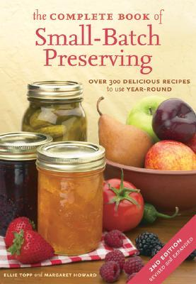 The Complete Book of Small-Batch Preserving by Ellie Topp