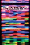 Racing the Beam: The Atari Video Computer System (Platform Studies Series)