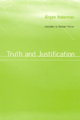 Truth and Justification by Jürgen Habermas