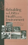 Rebuilding the Unity of Health and the Environment: A New Vision of Environmental Health for the 21st Century