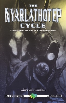The Nyarlathotep Cycle: Stories about the God of a Thousand Forms
