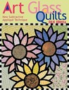 Art Glass Quilts: New Subtractive Appliqu Technique