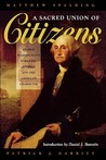 A Sacred Union of Citizens: George Washington's Farewell Address and the American Character