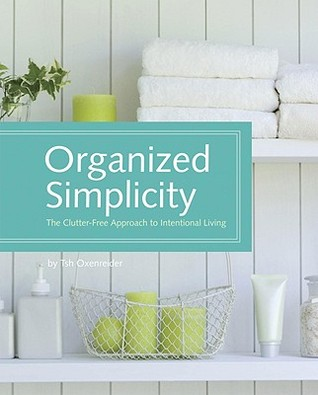 Organized Simplicity: The Clutter-Free Approach to Intentional Living