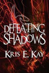 Defeating Shadows by Kris E. Kay