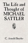 The Life and Thought of Michael Sattler (Studies in Anabaptist and Mennonite History)