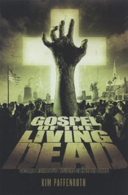 The Gospel of the Living Dead: George Romero's Visions of Hell on Earth
