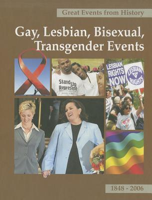 Great Events from History: Gay, Lesbian, Bisexual, and Transgender Events, 1848-2006, V.2