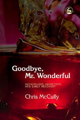 Goodbye, Mr. Wonderful: Alcoholism, Addiction and Early Recovery