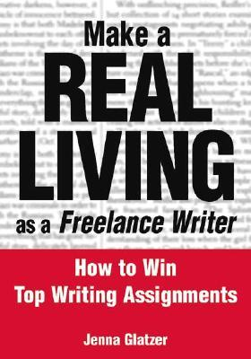 Make A REAL LIVING as a Freelance Writer by Jenna Glatzer