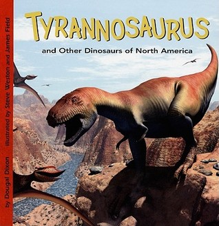 Tyrannosaurus and Other Dinosaurs of North America by Dougal Dixon