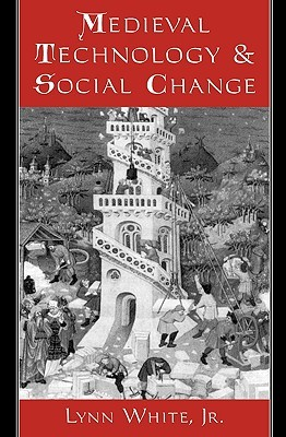 Medieval Technology and Social Change by Lynn Townsend White