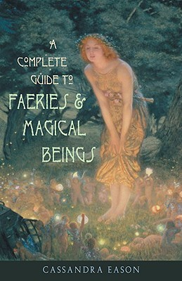 A Complete Guide to Faeries & Magical Beings by Cassandra Eason