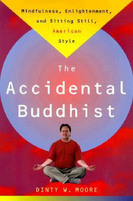 Accidental Buddhist by Dinty W. Moore
