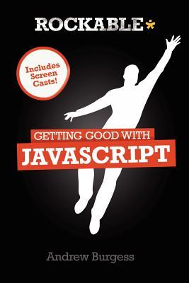 Getting Good with Javascript by Andrew Burgess