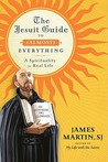The Jesuit Guide to (Almost) Everything: A Spirituality for Real Life