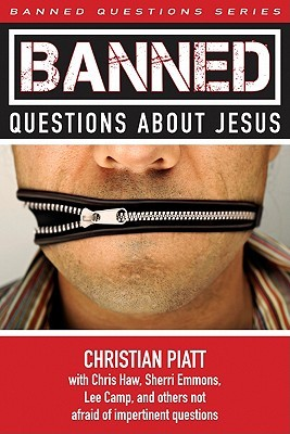 Banned Questions About Jesus by Christian Piatt