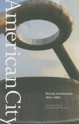 American City: Detroit Architecture, 1845-2005