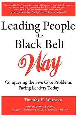 Leading People the Black Belt Way by Timothy H. Warneka
