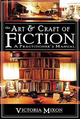 The Art & Craft of Fiction by Victoria A Mixon