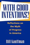 With Good Intentions?: Reflections on the Myth of Progress in America