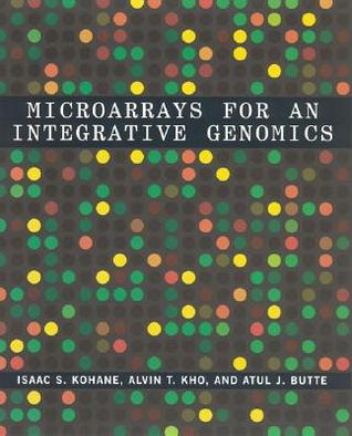 Microarrays for an Integrative Genomics by Isaac S. Kohane
