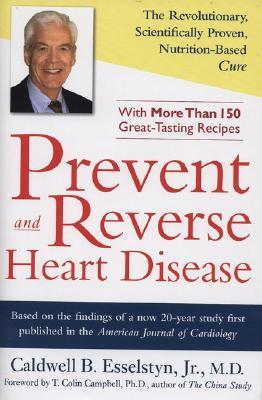 Prevent and Reverse Heart Disease by Caldwell Esselstyn