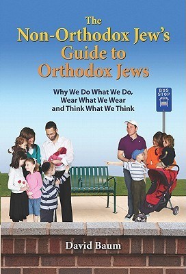 The Non-Orthodox Jew's Guide to Orthodox Jews by David Baum