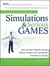 The Complete Guide to Simulations and Serious Games: How the Most Valuable Content Will be Created in the Age Beyond Guttenberg to Google (Pfeiffer ... Resources for Training and HR Professionals)