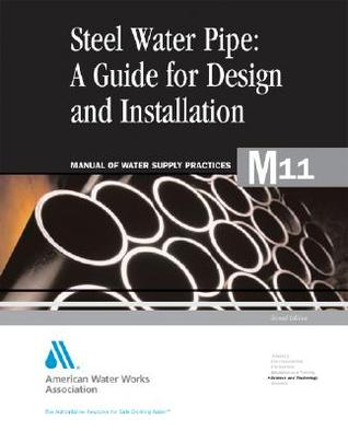 Steel Pipe   A Guide To Design And Installation, 2e (M11) by AWWA Staff