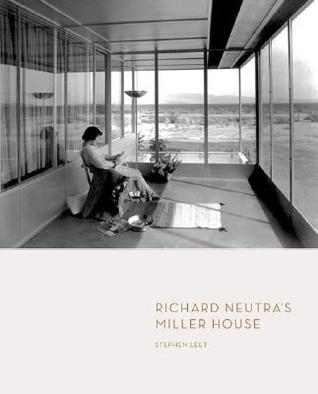 Richard Neutra's Miller House by Stephen Leet
