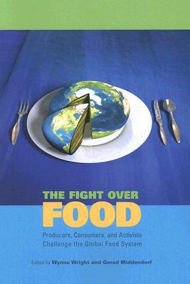 The Fight Over Food: Producers, Consumers, and Activists Challenge the Global Food System (Rural Studies)