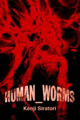 Human_worms by Kenji Siratori