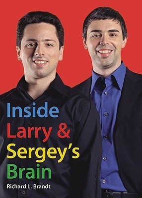 Inside Larry and Sergey's Brain by Richard L. Brandt