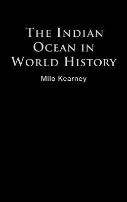 The Indian Ocean in World History by Milo Kearney
