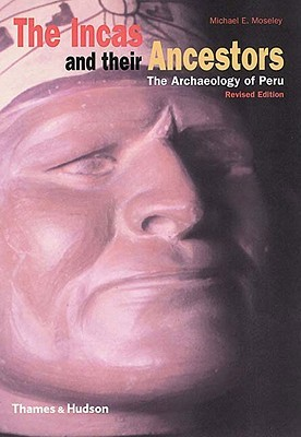 The Incas and their Ancestors by Michael E. Moseley