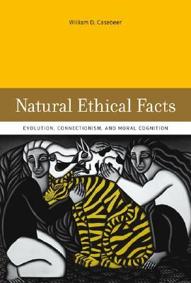 Natural Ethical Facts by William D. Casebeer