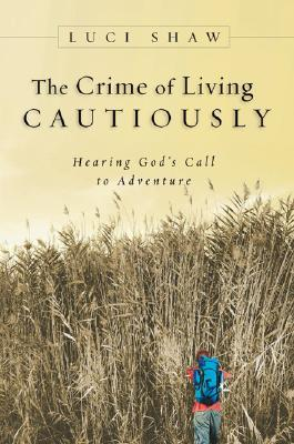 The Crime of Living Cautiously by Luci Shaw