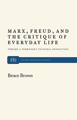 Marx, Freud, and the Critique of Everyday Life: Toward a Permanent Cultural Revolution