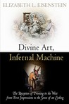 Divine Art, Infernal Machine: The Reception of Printing in the West from First Impressions to the Sense of an Ending