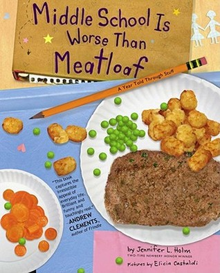 Middle School Is Worse Than Meatloaf: A Year Told Through Stuff (Ginny Davis #1)