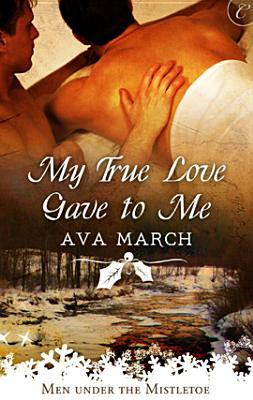 My True Love Gave to Me by Ava March
