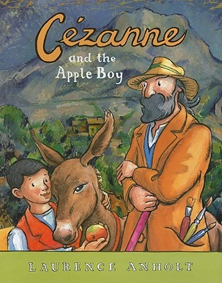 Cézanne and the Apple Boy by Laurence Anholt