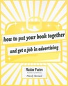 How to Put Your Book Together and Get a Job in Advertising by Maxine Paetro