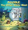 Poodle The Other White Meat: A Sherman's Lagoon Collection